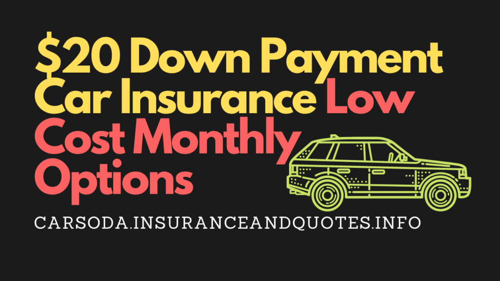 $20 Down Payment Car Insurance Low Cost Monthly Options