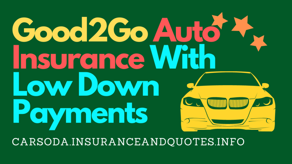 Good2Go Auto Insurance With Low Down Payments