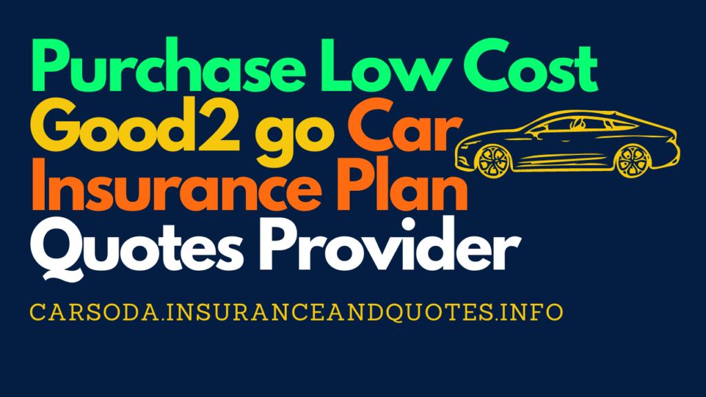 Purchase Low Cost Good2 go Car Insurance Plan Quotes Provider