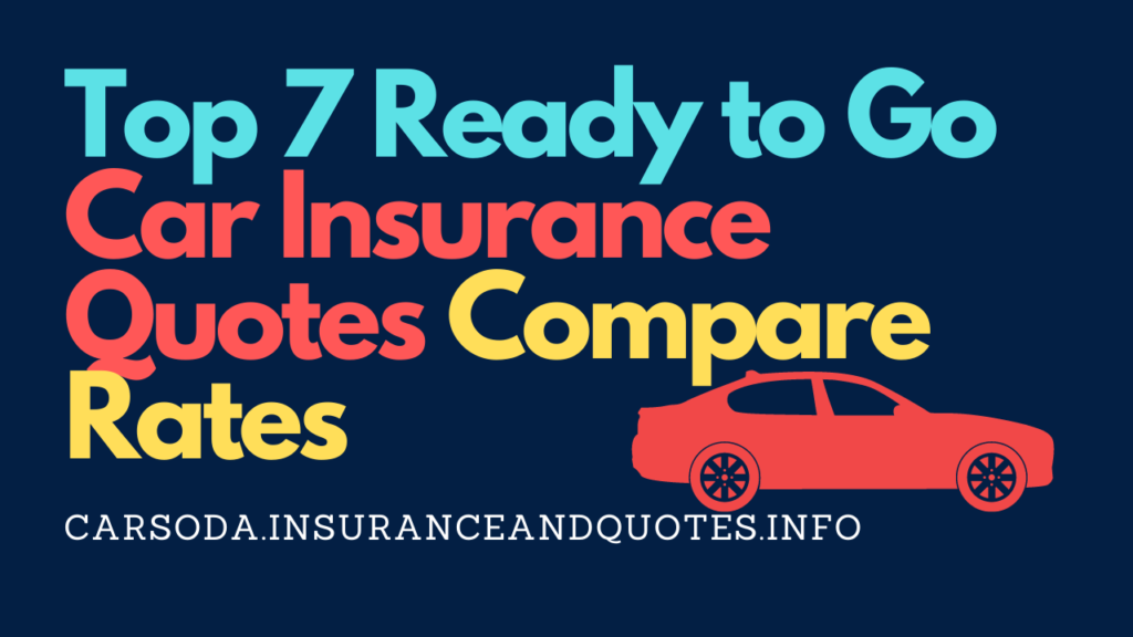 Top 7 Ready to Go Car Insurance Quotes Compare Rates